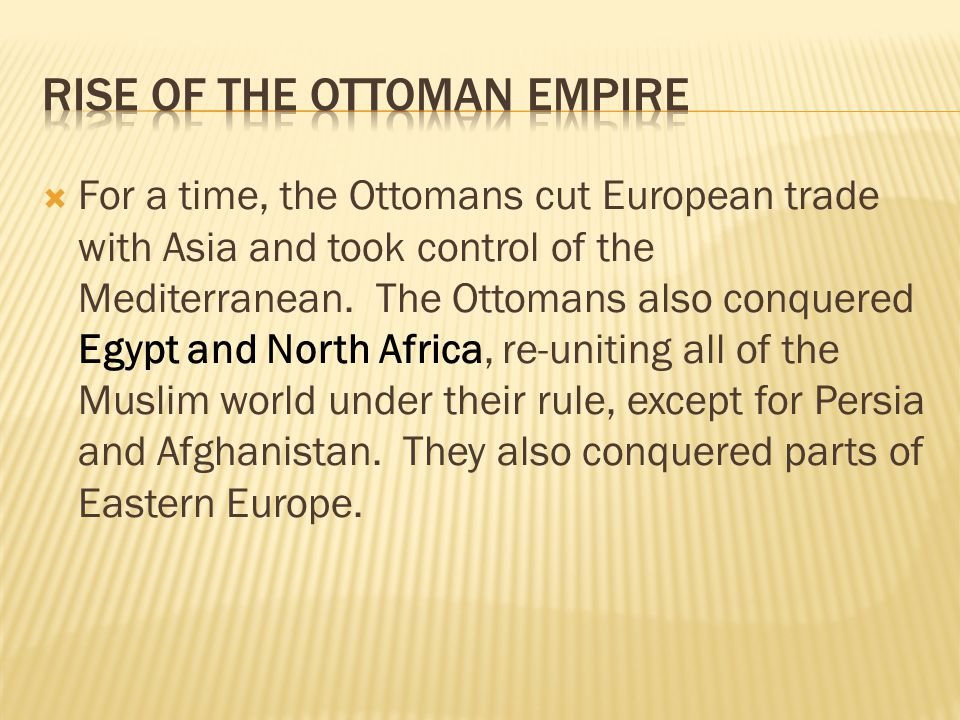  By the mid-1500s, under Suleiman the Magnificent, the Ottoman Empire reached its height.