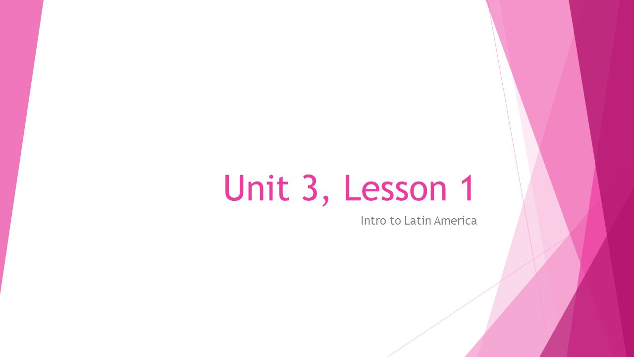 Unit 3, Lesson 1 Intro to Latin America