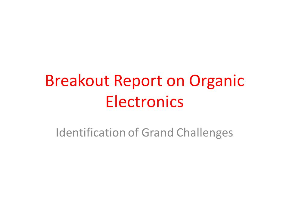 Breakout Report on Organic Electronics Identification of Grand Challenges