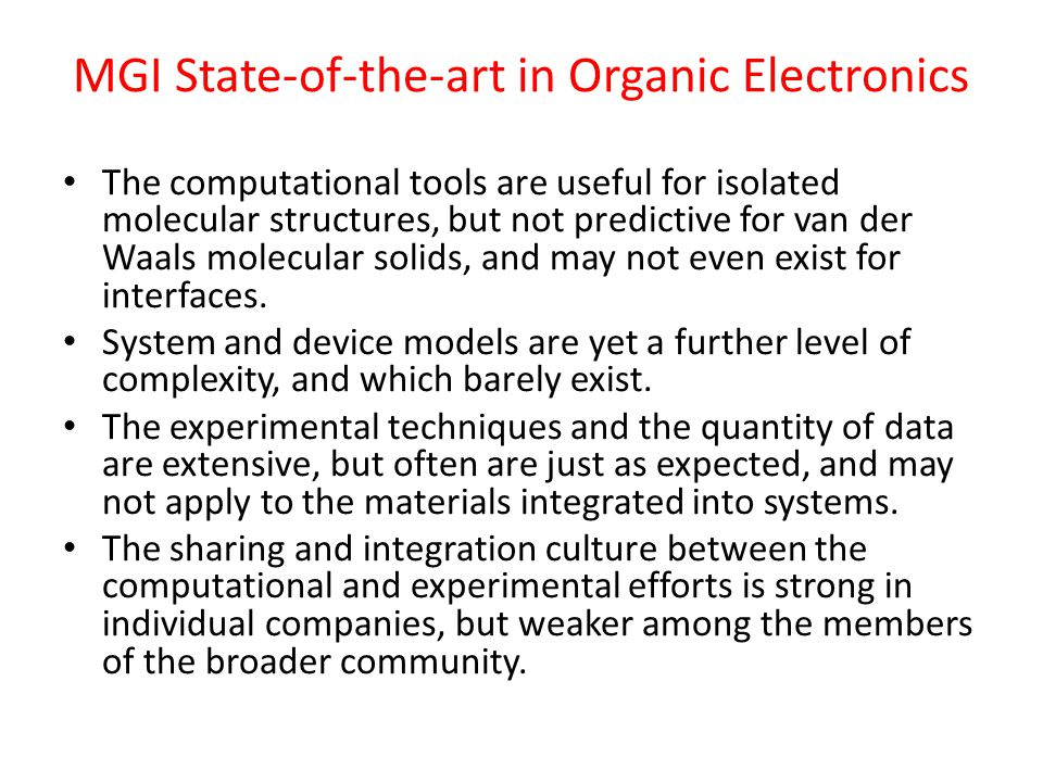 MGI State-of-the-art in Organic Electronics The computational tools are useful for isolated molecular structures, but not predictive for van der Waals molecular solids, and may not even exist for interfaces.