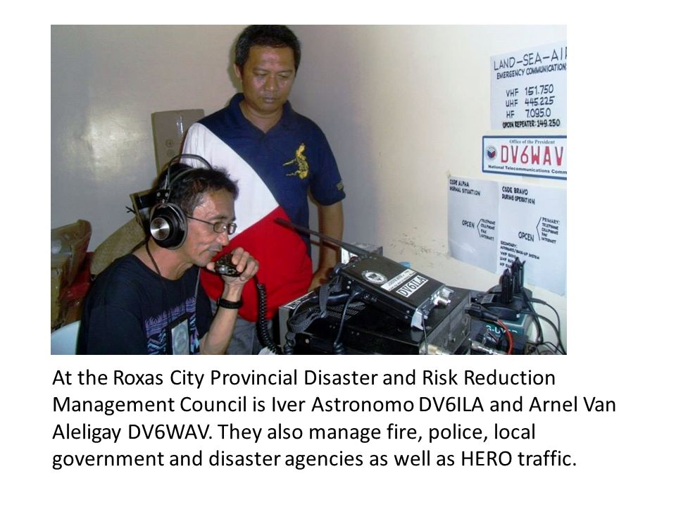 At the Roxas City Provincial Disaster and Risk Reduction Management Council is Iver Astronomo DV6ILA and Arnel Van Aleligay DV6WAV. They also manage f