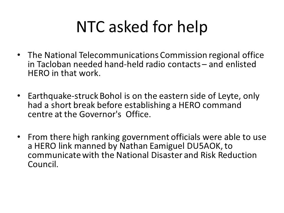 NTC asked for help The National Telecommunications Commission regional office in Tacloban needed hand-held radio contacts – and enlisted HERO in that work.