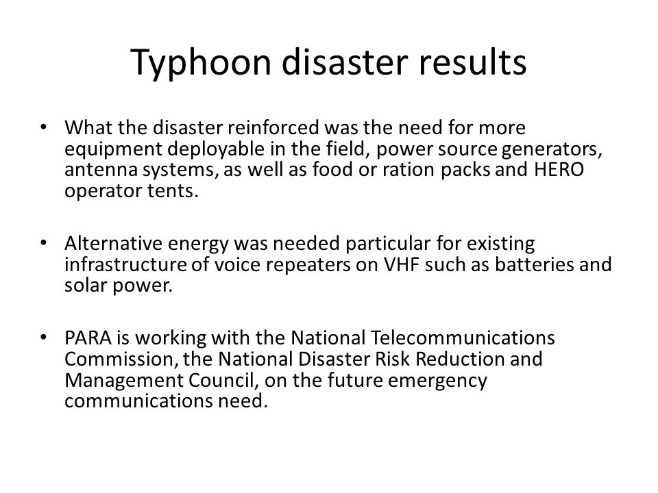 Typhoon disaster results What the disaster reinforced was the need for more equipment deployable in the field, power source generators, antenna system