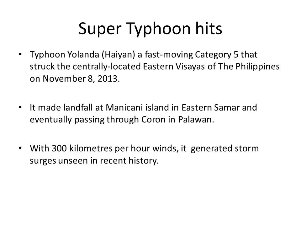 Super Typhoon hits Typhoon Yolanda (Haiyan) a fast-moving Category 5 that struck the centrally-located Eastern Visayas of The Philippines on November 8, 2013.