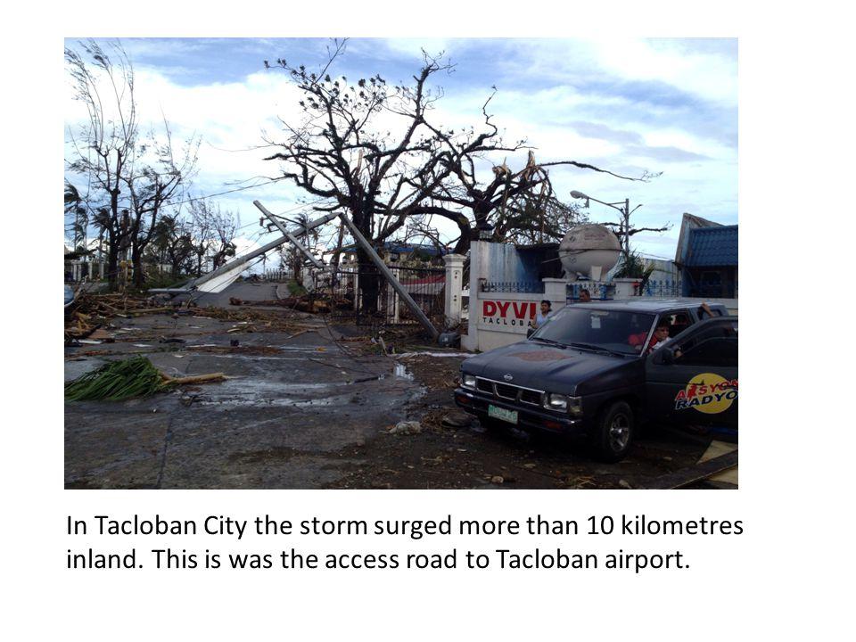 In Tacloban City the storm surged more than 10 kilometres inland.