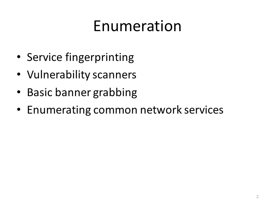 Enumeration Service fingerprinting Vulnerability scanners Basic banner grabbing Enumerating common network services 2