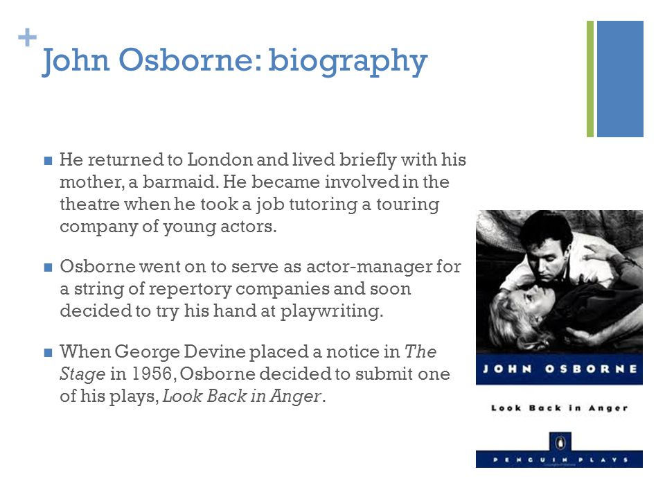 + John Osborne: biography He returned to London and lived briefly with his mother, a barmaid.