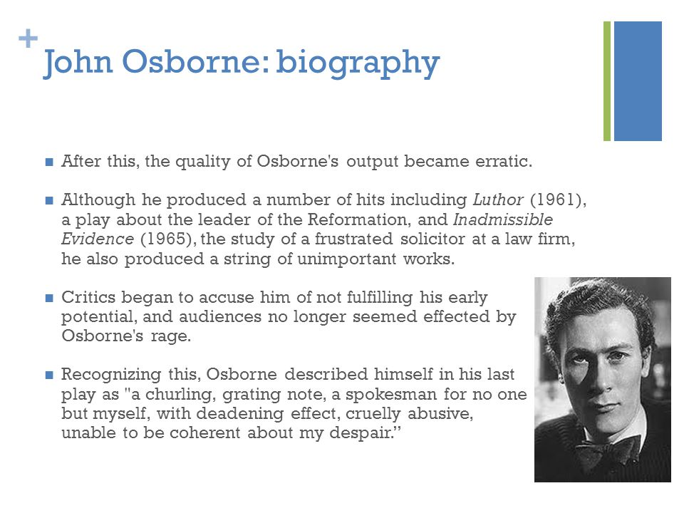+ John Osborne: biography After this, the quality of Osborne s output became erratic.