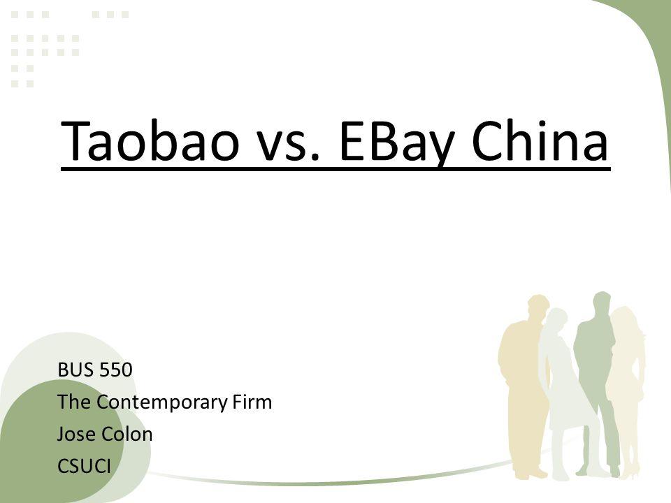 Taobao vs. EBay China BUS 550 The Contemporary Firm Jose Colon CSUCI