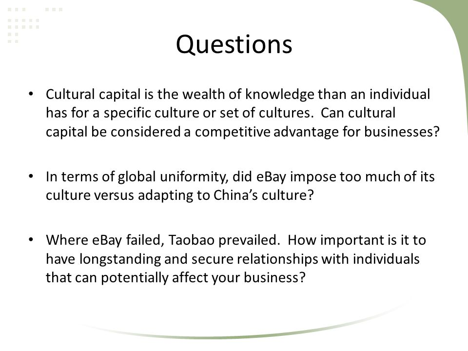 Questions Cultural capital is the wealth of knowledge than an individual has for a specific culture or set of cultures. Can cultural capital be consid