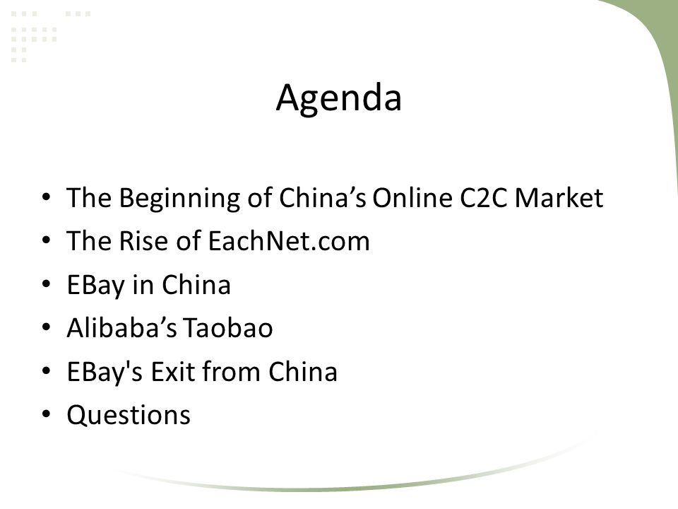 Agenda The Beginning of China's Online C2C Market The Rise of EachNet.com EBay in China Alibaba's Taobao EBay's Exit from China Questions