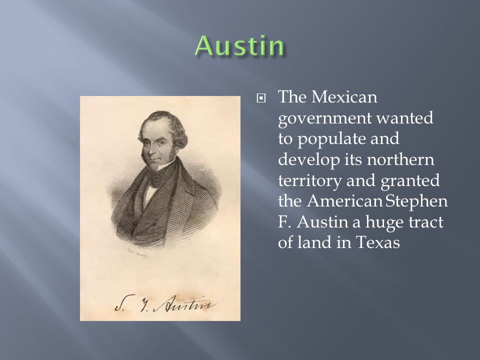  The Mexican government wanted to populate and develop its northern territory and granted the American Stephen F.