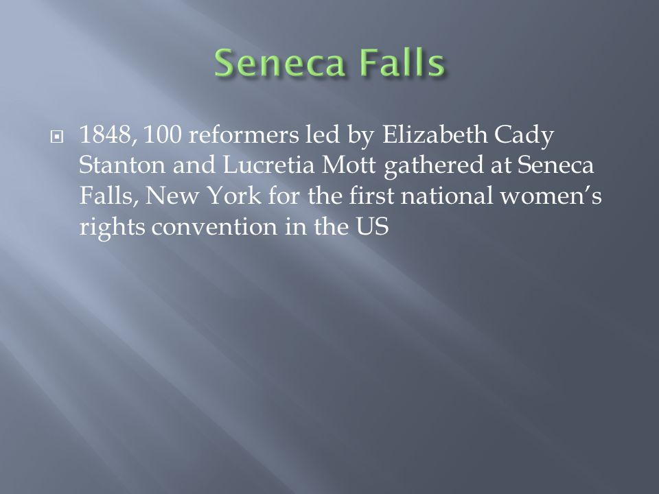  1848, 100 reformers led by Elizabeth Cady Stanton and Lucretia Mott gathered at Seneca Falls, New York for the first national women's rights convention in the US