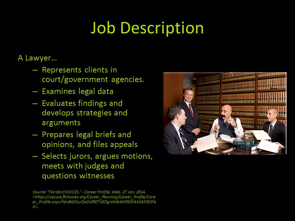 Job Description A Lawyer… – Represents clients in court/government agencies.