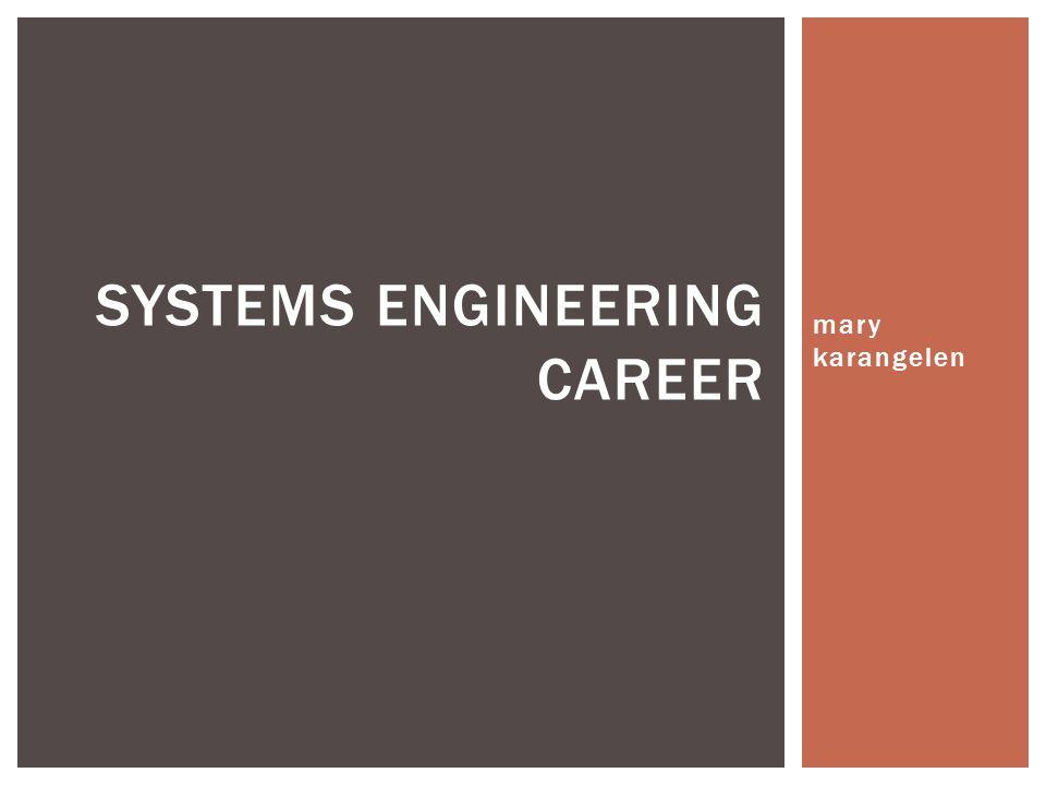 mary karangelen SYSTEMS ENGINEERING CAREER