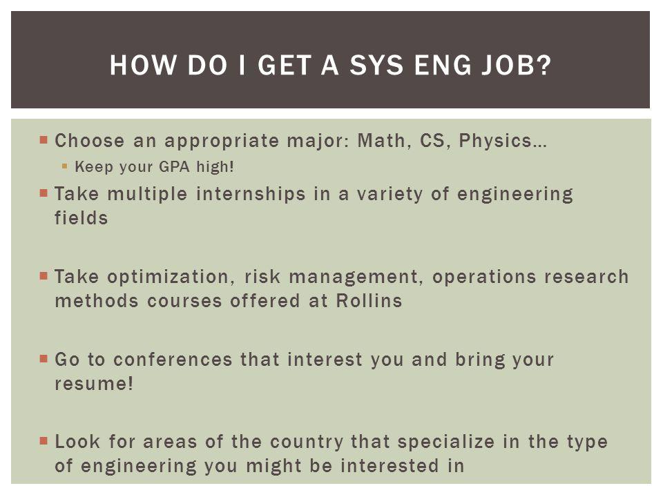  Choose an appropriate major: Math, CS, Physics…  Keep your GPA high.