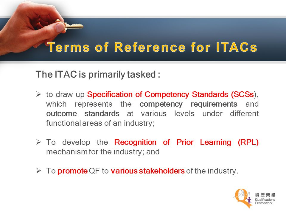 The ITAC is primarily tasked :  to draw up Specification of Competency Standards (SCSs), which represents the competency requirements and outcome sta