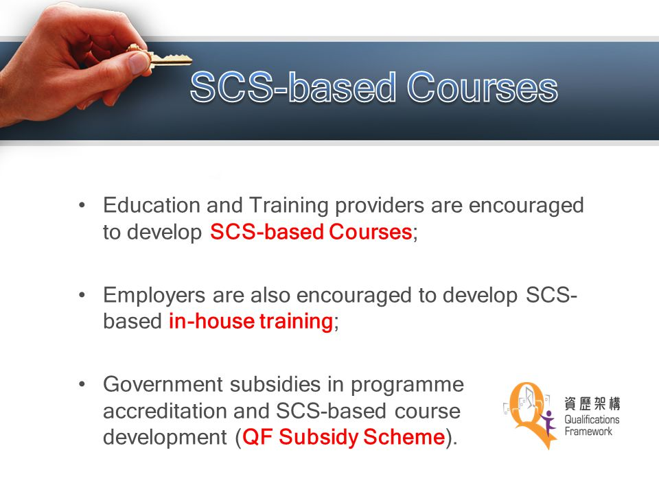 Education and Training providers are encouraged to develop SCS-based Courses; Employers are also encouraged to develop SCS- based in-house training; G
