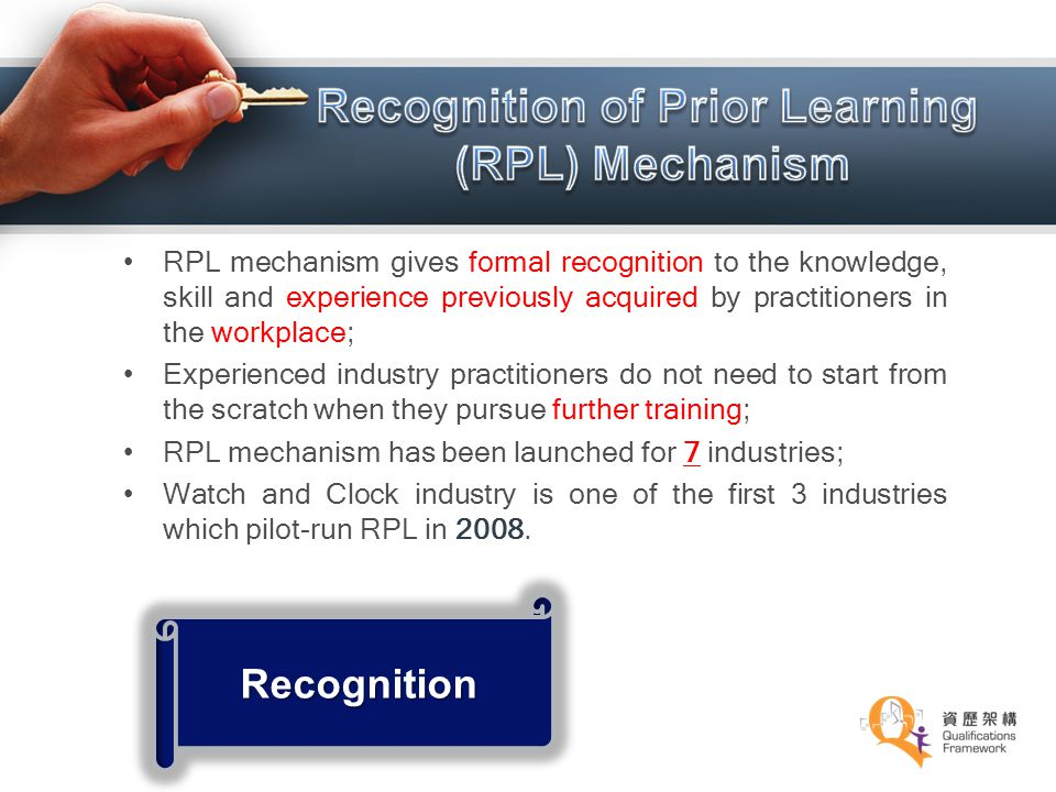 RPL mechanism gives formal recognition to the knowledge, skill and experience previously acquired by practitioners in the workplace; Experienced indus