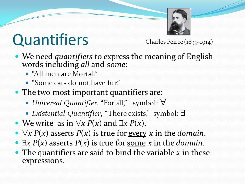 """Quantifiers We need quantifiers to express the meaning of English words including all and some: """"All men are Mortal."""" """"Some cats do not have fur."""" The"""