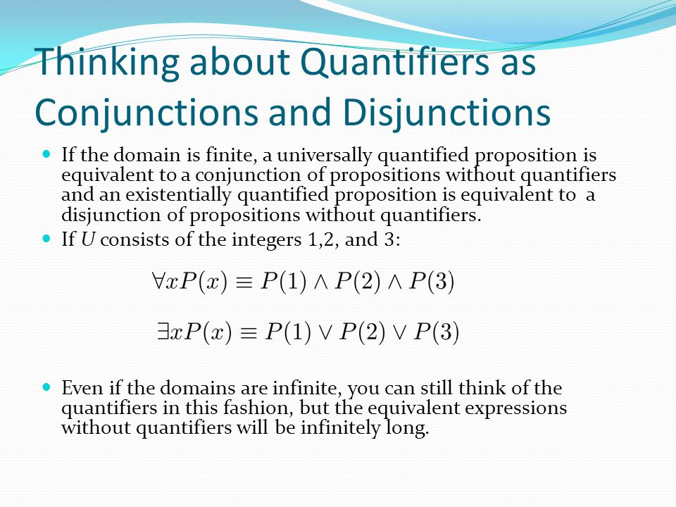 Thinking about Quantifiers as Conjunctions and Disjunctions If the domain is finite, a universally quantified proposition is equivalent to a conjuncti