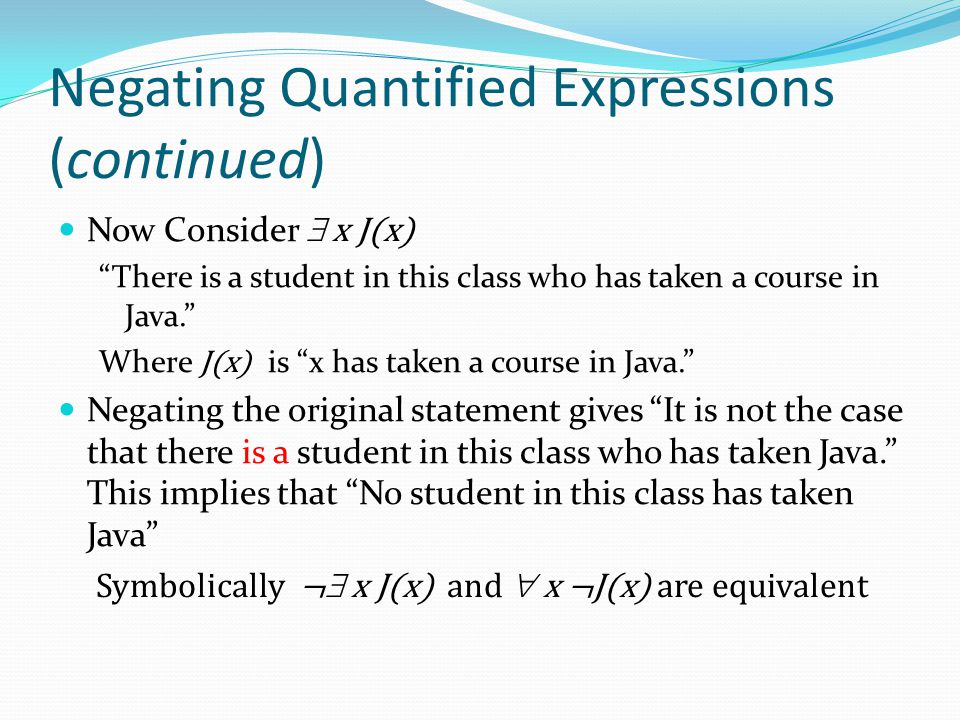 """Negating Quantified Expressions (continued) Now Consider  x J(x) """"There is a student in this class who has taken a course in Java."""" Where J(x) is """"x"""
