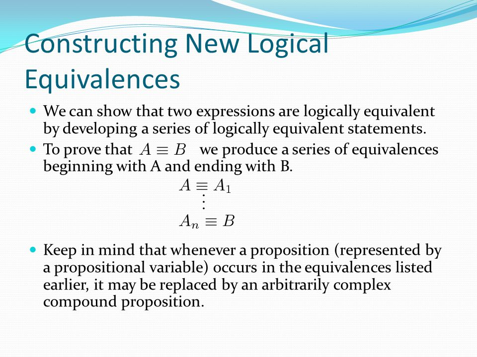 Constructing New Logical Equivalences We can show that two expressions are logically equivalent by developing a series of logically equivalent stateme