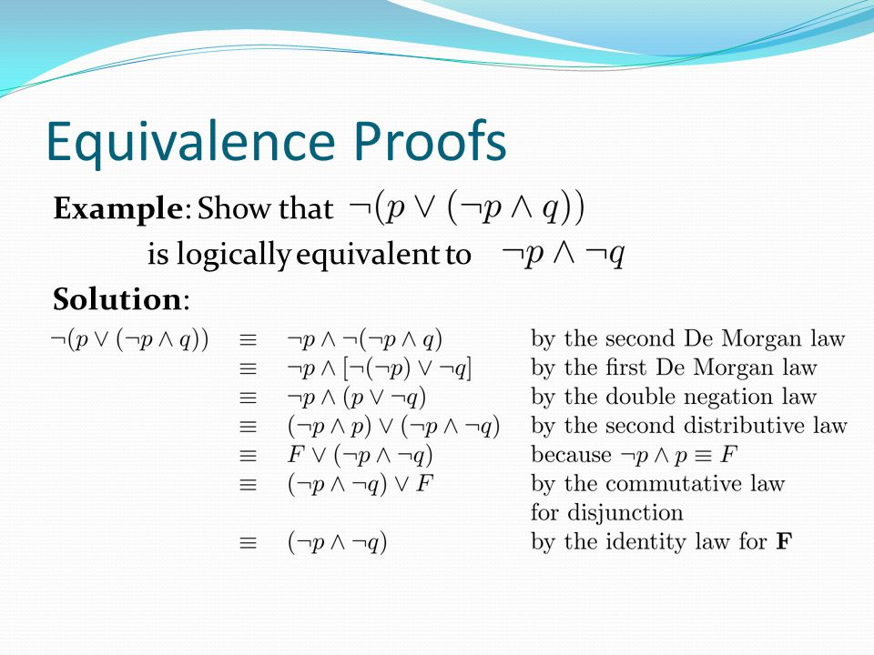 Equivalence Proofs Example: Show that is logically equivalent to Solution: