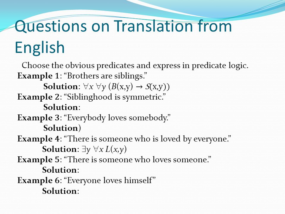 Questions on Translation from English Choose the obvious predicates and express in predicate logic.