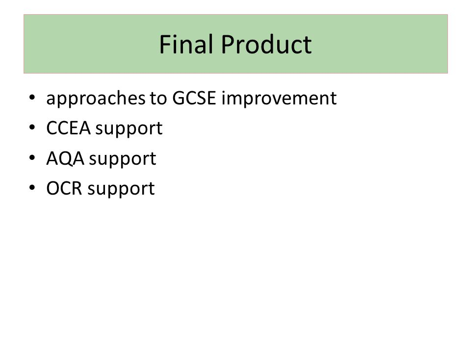 Final Product approaches to GCSE improvement CCEA support AQA support OCR support