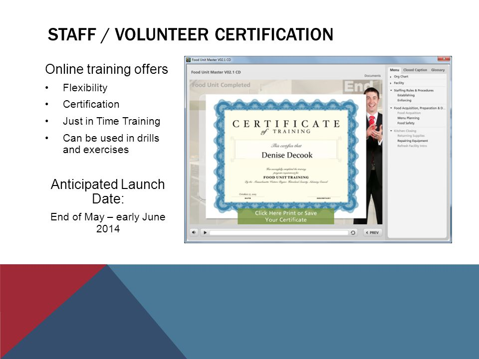 STAFF / VOLUNTEER CERTIFICATION Online training offers Flexibility Certification Just in Time Training Can be used in drills and exercises Anticipated Launch Date: End of May – early June 2014