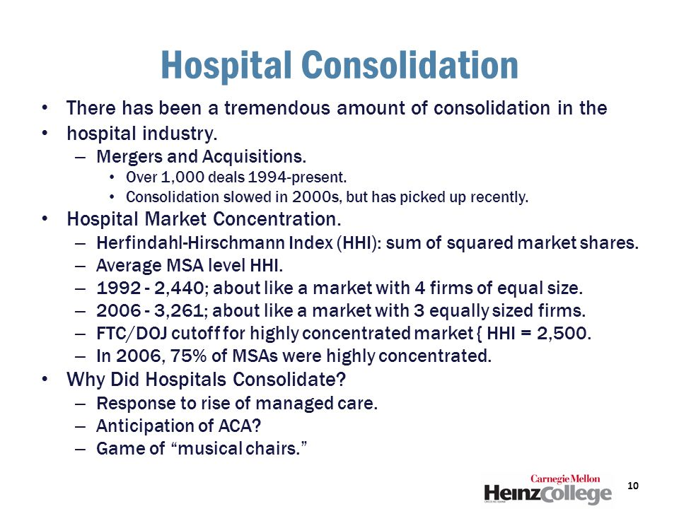 Hospital Consolidation There has been a tremendous amount of consolidation in the hospital industry.