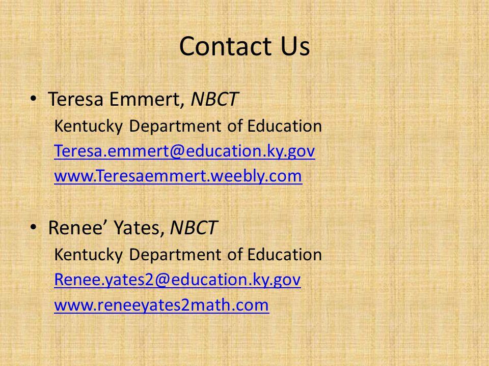 Contact Us Teresa Emmert, NBCT Kentucky Department of Education Teresa.emmert@education.ky.gov www.Teresaemmert.weebly.com Renee' Yates, NBCT Kentucky Department of Education Renee.yates2@education.ky.gov www.reneeyates2math.com