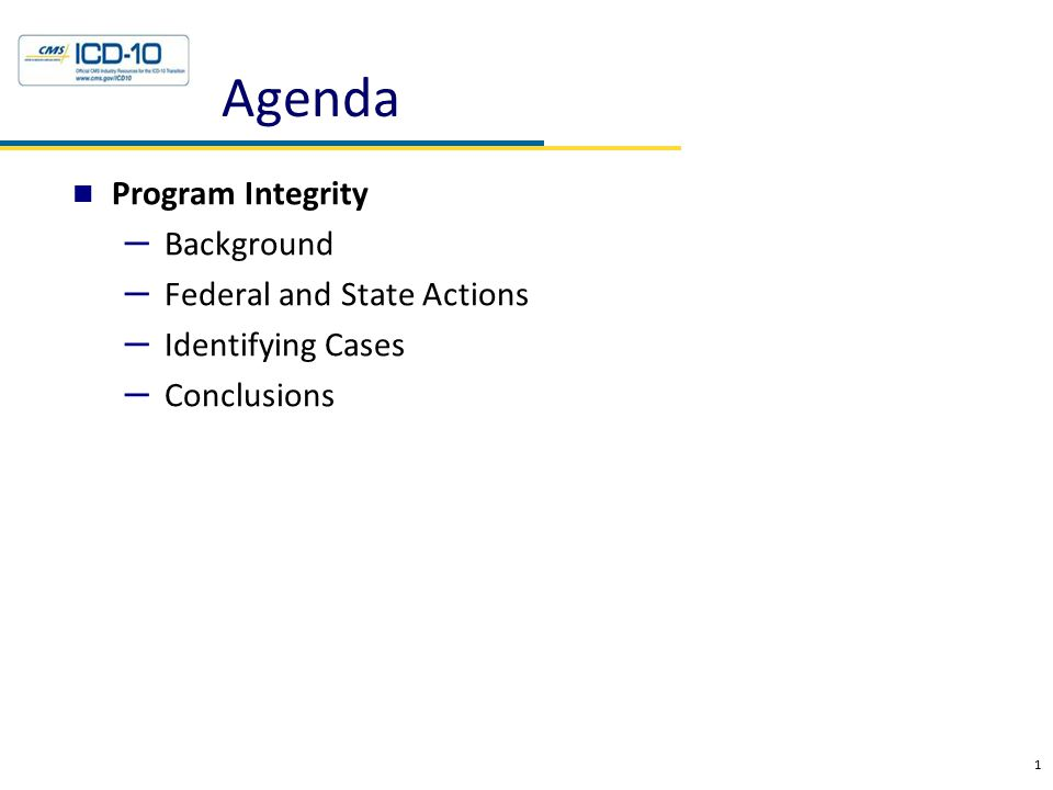 Agenda Program Integrity – Background – Federal and State Actions – Identifying Cases – Conclusions 1
