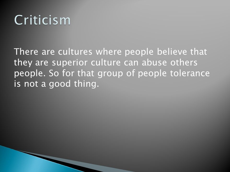 There are cultures where people believe that they are superior culture can abuse others people.