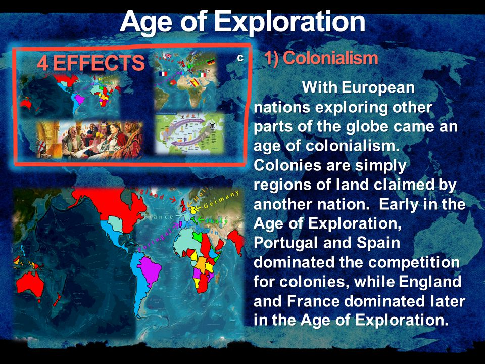 Age of Exploration 4 EFFECTS c With European nations exploring other parts of the globe came an age of colonialism.