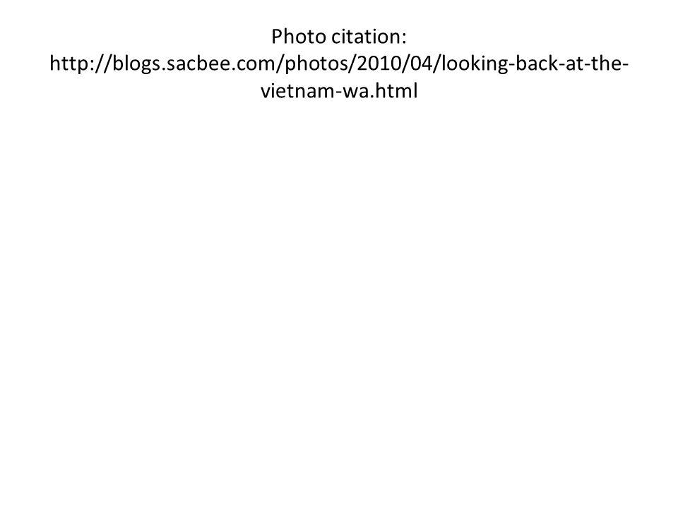 Photo citation: http://blogs.sacbee.com/photos/2010/04/looking-back-at-the- vietnam-wa.html