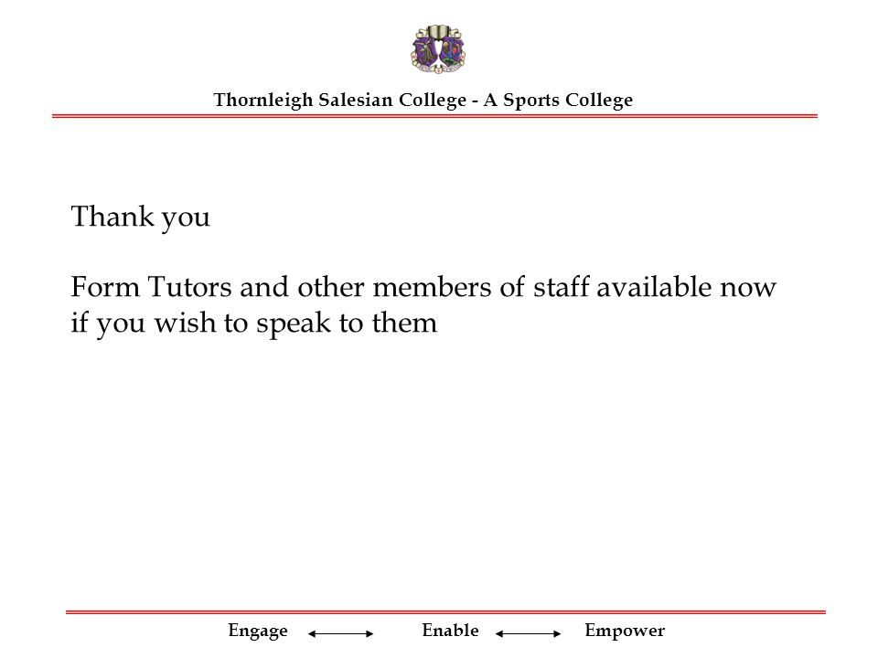 Engage Enable Empower Thank you Form Tutors and other members of staff available now if you wish to speak to them Thornleigh Salesian College - A Sports College