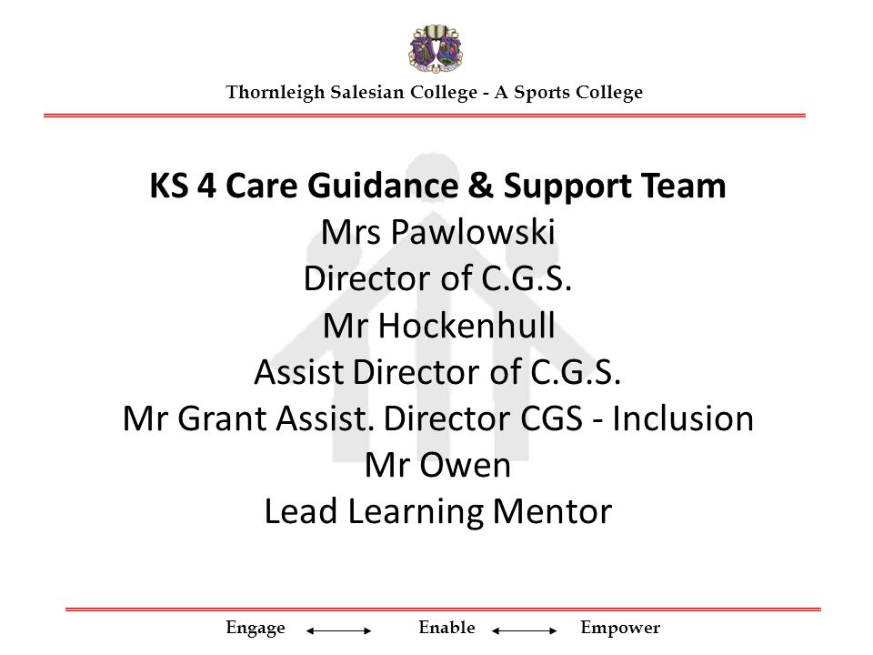 Engage Enable Empower KS 4 Care Guidance & Support Team Mrs Pawlowski Director of C.G.S.