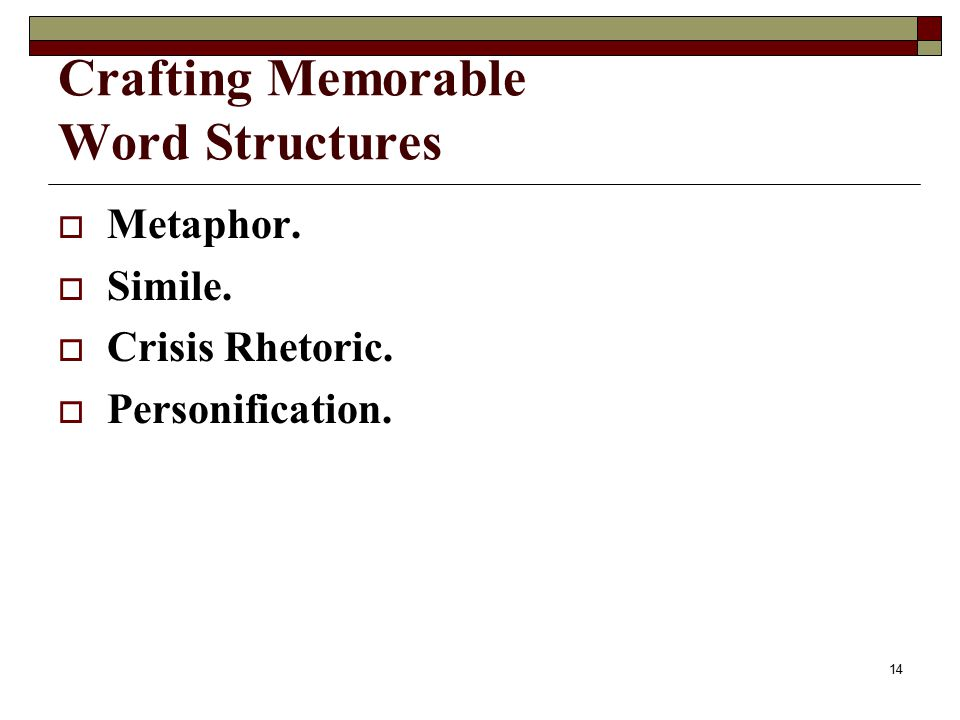 Crafting Memorable Word Structures  Metaphor.  Simile.  Crisis Rhetoric.  Personification. 14