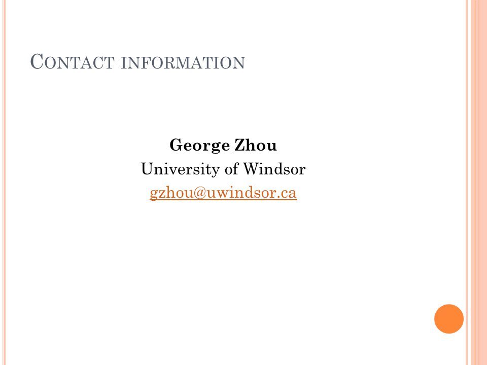 C ONTACT INFORMATION George Zhou University of Windsor gzhou@uwindsor.ca