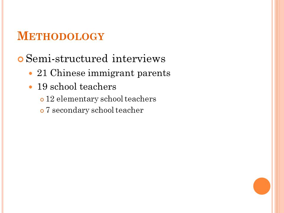 M ETHODOLOGY Semi-structured interviews 21 Chinese immigrant parents 19 school teachers 12 elementary school teachers 7 secondary school teacher