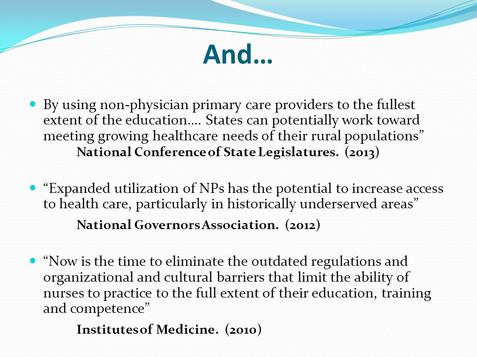 And… By using non-physician primary care providers to the fullest extent of the education…. States can potentially work toward meeting growing healthc