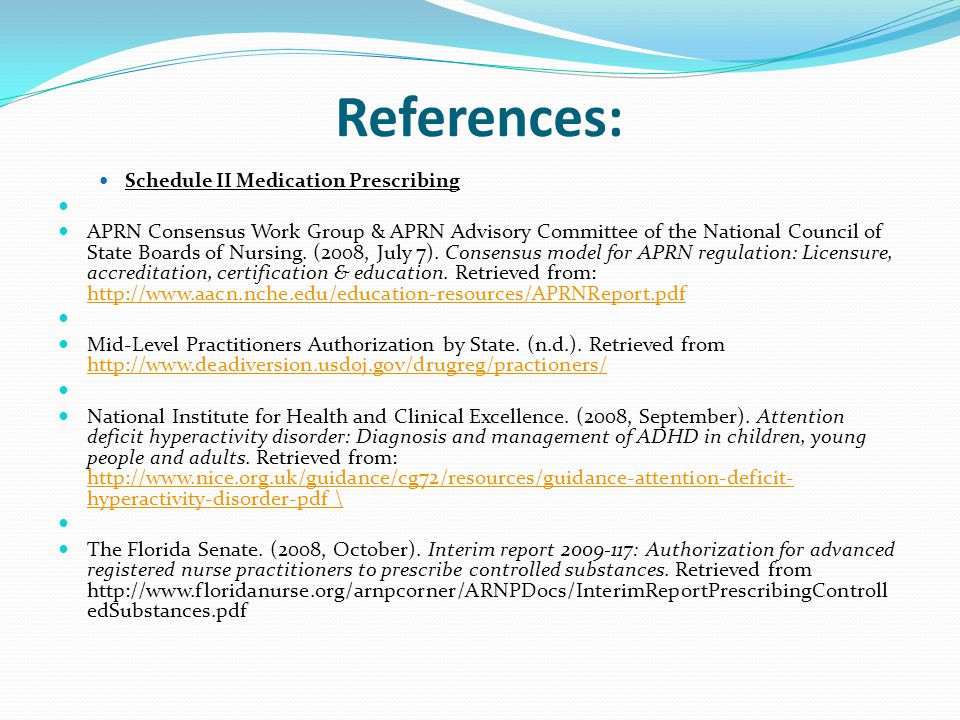 References: Schedule II Medication Prescribing APRN Consensus Work Group & APRN Advisory Committee of the National Council of State Boards of Nursing.