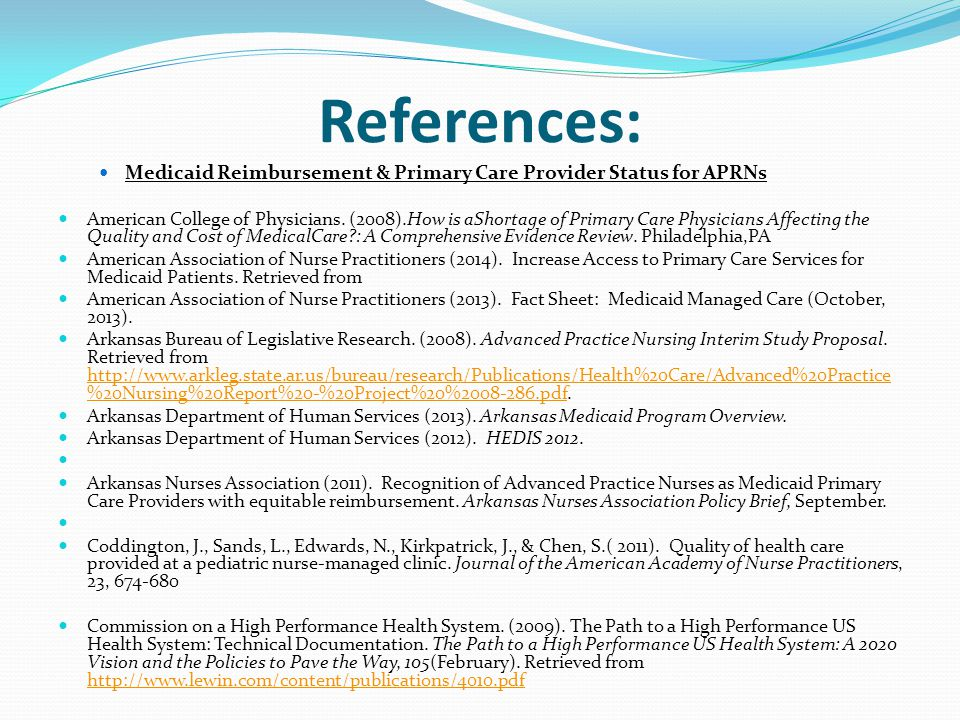 References: Medicaid Reimbursement & Primary Care Provider Status for APRNs American College of Physicians. (2008).How is aShortage of Primary Care Ph