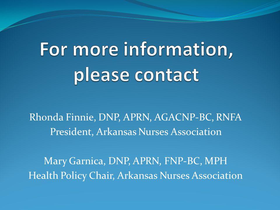 Rhonda Finnie, DNP, APRN, AGACNP-BC, RNFA President, Arkansas Nurses Association Mary Garnica, DNP, APRN, FNP-BC, MPH Health Policy Chair, Arkansas Nu