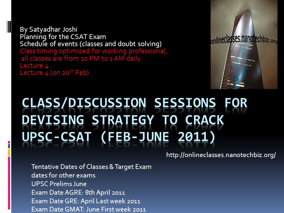 By Satyadhar Joshi Planning for the CSAT Exam Schedule of events (classes and doubt solving) Class timing optimized for working professional, all classes are from 10 PM to 1 AM daily.
