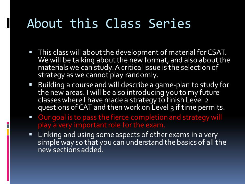 About this Class Series  This class will about the development of material for CSAT.
