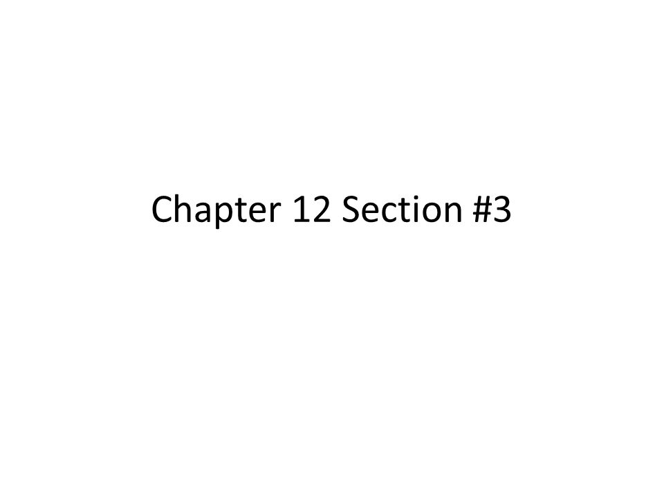 Chapter 12 Section #3