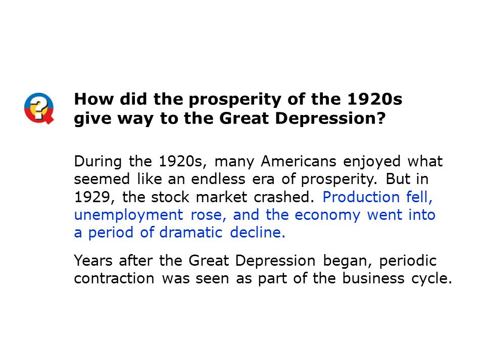 How did the prosperity of the 1920s give way to the Great Depression? During the 1920s, many Americans enjoyed what seemed like an endless era of pros